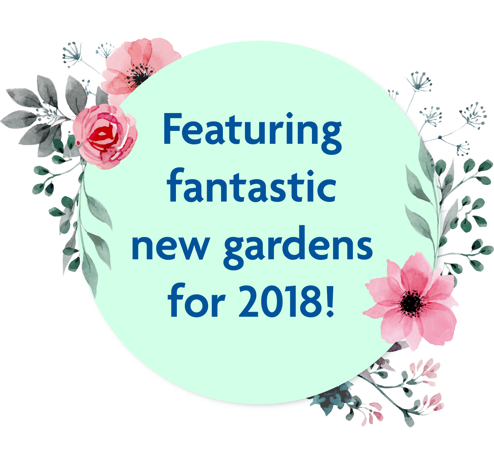 Featuring fantastic new gardens for 2018!